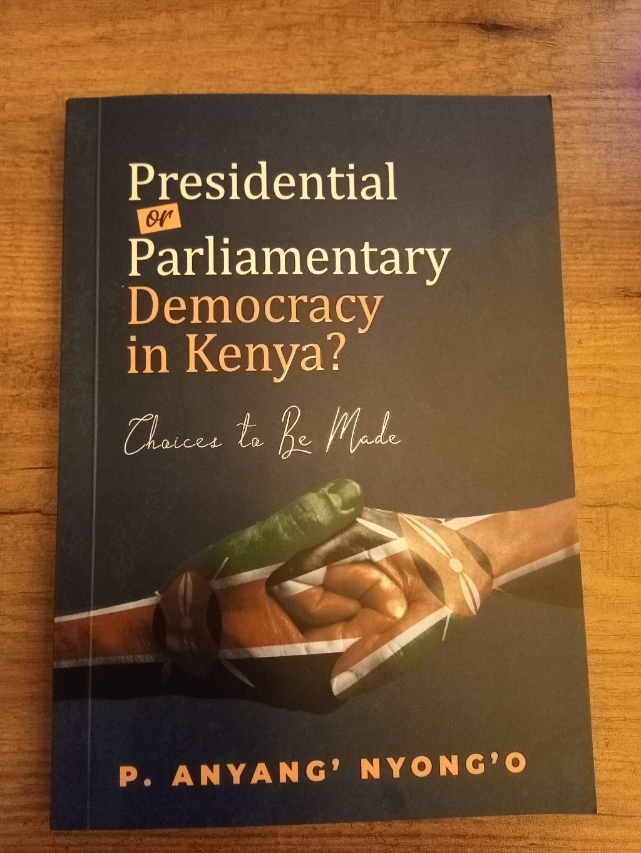 Prof. Anyang Nyong'o's 'Choices to Be Made' Urges the Adoption of Parliamentary System in Kenya